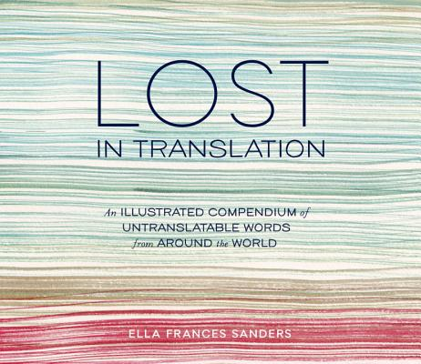 Lost in Translation: An Illustrated Compendium of Untranslatable Words from Around the World Cover Image