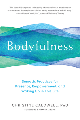 Bodyfulness: Somatic Practices for Presence, Empowerment, and Waking Up in This Life Cover Image