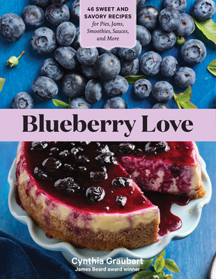 Blueberry Love: 46 Sweet and Savory Recipes for Pies, Jams, Smoothies, Sauces, and More Cover Image