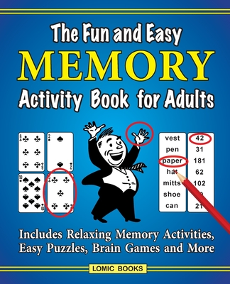 The Fun and Easy Memory Activity Book for Adults: Includes Relaxing Memory Activities, Easy Puzzles, Brain Games and More Cover Image
