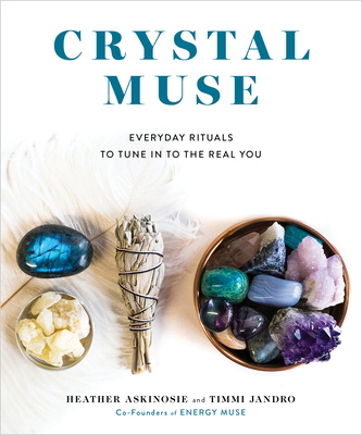 Crystal Muse: Everyday Rituals to Tune In to the Real You Cover Image