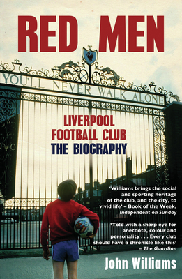 Red Men: Liverpool Football Club The Biography Cover Image