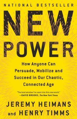 New Power: How Anyone Can Persuade, Mobilize, and Succeed in Our Chaotic, Connected Age Cover Image