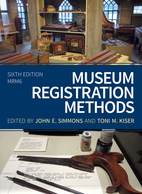 Museum Registration Methods, Sixth Edition (American Alliance of Museums) Cover Image