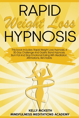 Rapid Weight Loss Hypnosis: This Book Includes: Rapid Weight Loss Hypnosis, A 30-Day Challenge And Gastric Band Hypnosis. Burn Fat And Stop Emotio Cover Image