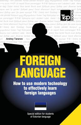 Foreign language - How to use modern technology to effectively learn foreign languages: Special edition - Estonian Cover Image
