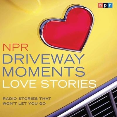 NPR Driveway Moments Love Stories Lib/E: Radio Stories That Won't Let You Go Cover Image