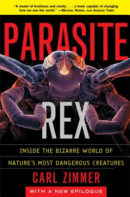 Parasite Rex (with a New Epilogue): Inside the Bizarre World of Nature's Most Dangerous Creatures Cover Image