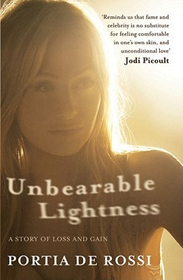 Unbearable Lightness: A Story of Loss and Gain. by Portia de Rossi Cover Image