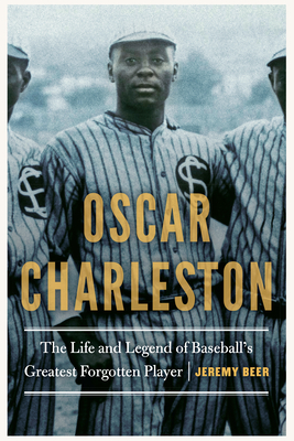 Oscar Charleston: The Life and Legend of Baseball's Greatest Forgotten Player Cover Image