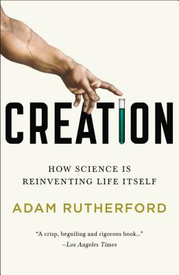 Creation: How Science Is Reinventing Life Itself Cover Image