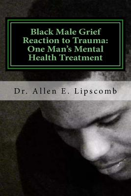 Black Male Grief Reaction to Trauma: A Clinical Case Study of One Man's Mental Health Treatment Cover Image
