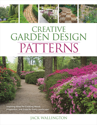 Creative Garden Design: Patterns: Inspiring Ideas for Creating Mood, Proportion, and Scale for Every Landscape Cover Image
