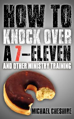 Cover for How to Knock Over a 7-Eleven and Other Ministry Training