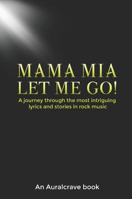 Mama Mia Let Me Go!: A journey through the most intriguing lyrics and stories in rock music Cover Image