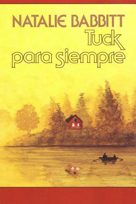 Tuck para siempre: Spanish paperback edition of Tuck Everlasting Cover Image