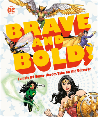 DC Brave and Bold!: Female DC Super Heroes Take On the Universe Cover Image
