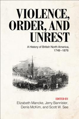 Violence, Order, and Unrest: A History of British North America, 1749-1876 Cover Image