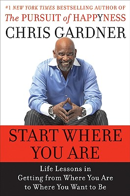 Start Where You Are: Life Lessons in Getting from Where You Are to Where You Want to Be Cover Image