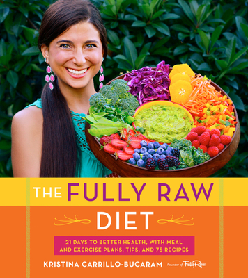 The Fully Raw Diet: 21 Days to Better Health, with Meal and Exercise Plans, Tips, and 75 Recipes Cover Image
