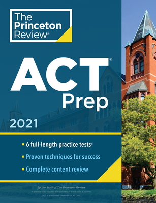 Princeton Review ACT Prep, 2021: 6 Practice Tests + Content Review + Strategies (College Test Preparation) Cover Image