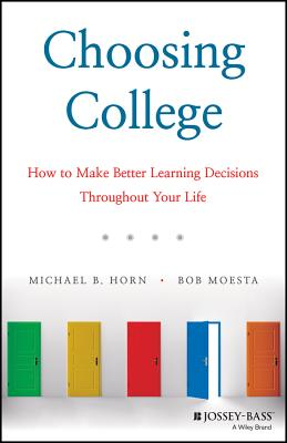 Choosing College: How to Make Better Learning Decisions Throughout Your Life Cover Image