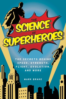 The Science of Superheroes: The Secrets Behind Speed, Strength, Flight, Evolution, and More Cover Image