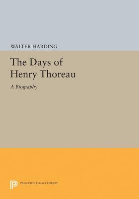 The Days of Henry Thoreau: A Biography (Princeton Legacy Library #2039) Cover Image