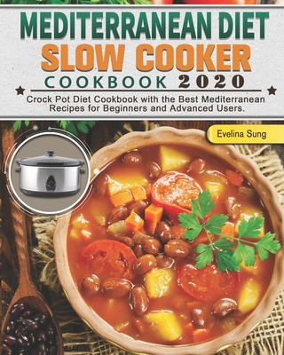 Mediterranean Diet Slow Cooker Cookbook 2020: Crock Pot Diet Cookbook with the Best Mediterranean Recipes for Beginners and Advanced Users. Cover Image