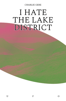 I HATE THE LAKE DISTRICT - By Charlie Gere