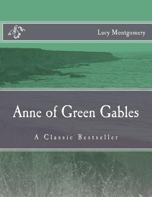 Anne of Green Gables: A Classic Bestseller Cover Image