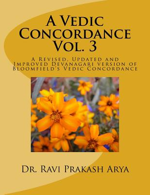 A Vedic Concordance: A Revised, Updated and Improved Devanagari Version of Bloomfield's Vedic Concordance Cover Image