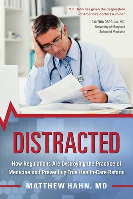 Distracted: How Regulations Are Destroying the Practice of Medicine and Preventing True Health-Care Reform Cover Image