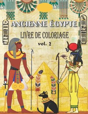Ancienne Égypte Livre de Coloriage: (VOL.2) Soulager le stress et s'amuser avec les pharaons, dieux, hiéroglyphes et symboles égyptiens ( coloriage po Cover Image
