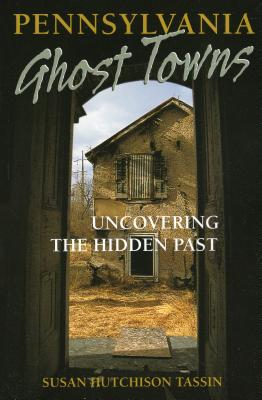 Pennsylvania Ghost Towns: Uncovering the Hidden Past Cover Image