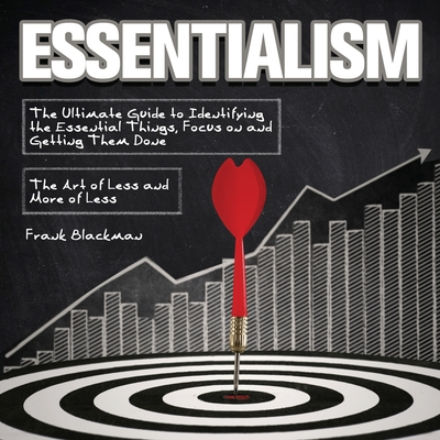 Essentialism: The Ultimate Guide to Identifying the Essential Things, Focus on and Getting Them Done - The Art of Less and More of L Cover Image