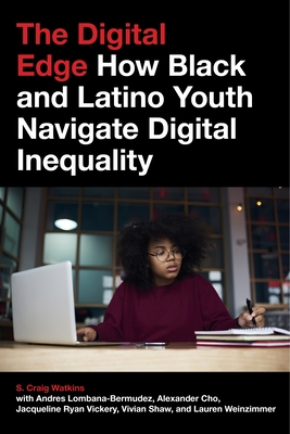 The Digital Edge: How Black and Latino Youth Navigate Digital Inequality (Connected Youth and Digital Futures #4) Cover Image