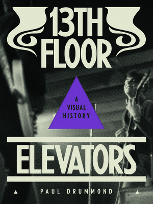 13th Floor Elevators: A Visual History Cover Image