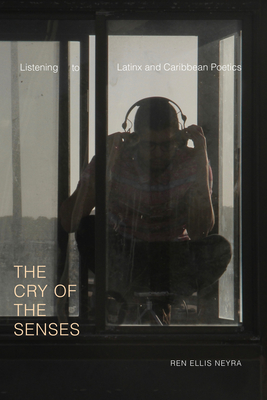 The Cry of the Senses: Listening to Latinx and Caribbean Poetics (Dissident Acts) Cover Image