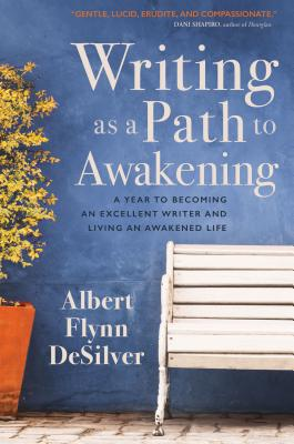 Writing as a Path to Awakening: A Year to Becoming an Excellent Writer and Living an Awakened Life Cover Image
