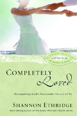 Completely Loved: Recognizing God's Passionate Pursuit of Us Cover Image