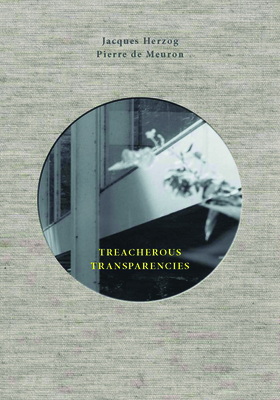 Treacherous Transparencies: Thoughts and Observations Triggered by a Visit to Farnsworth House Cover Image