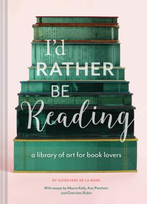 I'd Rather Be Reading: A Library of Art for Book Lovers (Gifts for Book Lovers, Gifts for Librarians, Book Club Gift) Cover Image