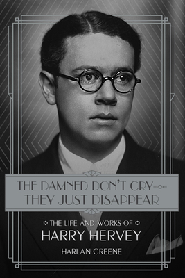 The Damned Don't Cry--They Just Disappear: The Life and Works of Harry Hervey Cover Image