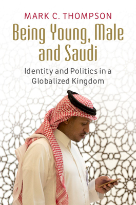 Being Young, Male and Saudi: Identity and Politics in a Globalized Kingdom Cover Image