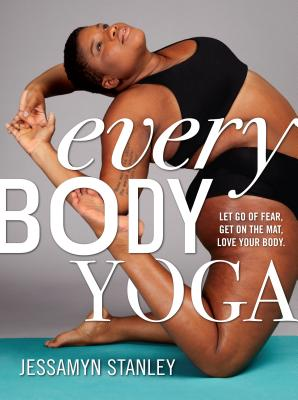 Every Body Yoga: Let Go of Fear, Get On the Mat, Love Your Body. Cover Image