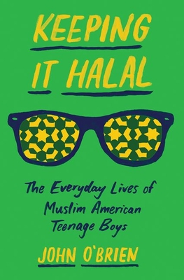 Keeping It Halal: The Everyday Lives of Muslim American Teenage Boys Cover Image