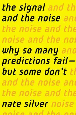 The Signal and the Noise: Why So Many Predictions Fail-But Some Don't Cover Image
