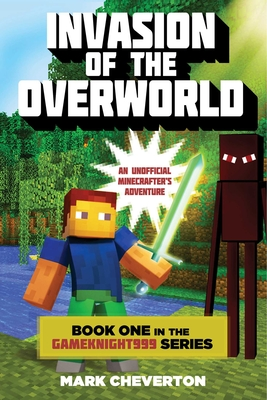 Invasion of the Overworld: Book One in the Gameknight999 Series: An Unofficial Minecrafters Adventure Cover Image