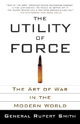 The Utility of Force: The Art of War in the Modern World Cover Image